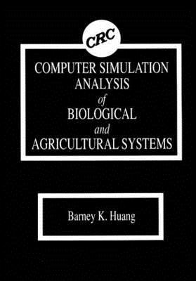 Computer Simulation Analysis of Biological and Agricultural Systems - Huang, Barney K