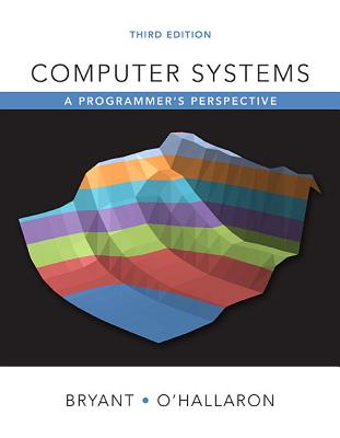 Computer Systems: A Programmer's Perspective - Bryant, Randal E, and O'Hallaron, David R
