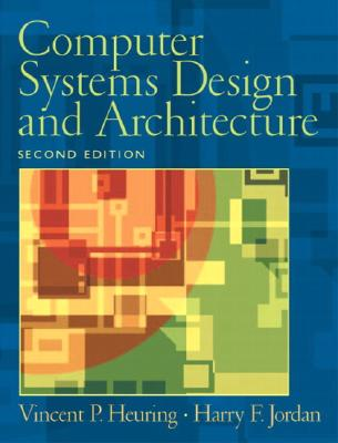 Computer Systems Design and Architecture - Heuring, Vincent P, and Jordan, Harry F