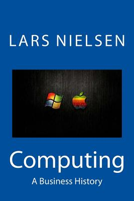 Computing: A Business History - Nielsen, Lars