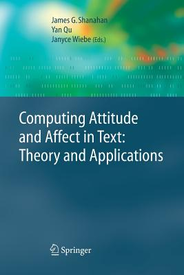 Computing Attitude and Affect in Text: Theory and Applications - Shanahan, James G (Editor)