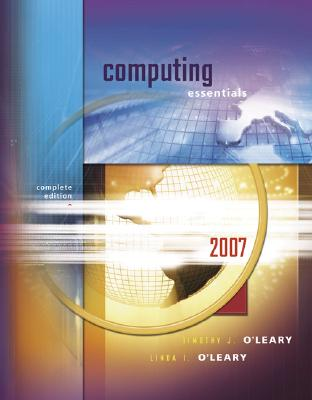 Computing Essentials 2007, Complete Edition - O'Leary, Timothy J, Professor