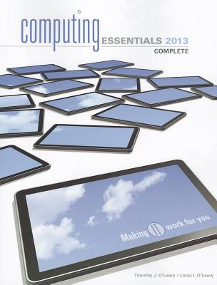 Computing Essentials 2013 Complete Edition - O'Leary, Timothy