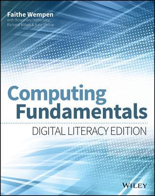Computing Fundamentals: Digital Literacy Edition - Wempen, Faithe, and Hattersley, Rosemary, and Millett, Richard