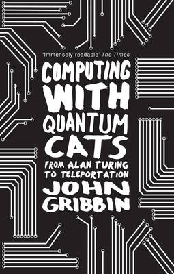 Computing with Quantum Cats: From Colossus to Qubits - Gribbin, John