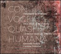 Con Voce Quasi Humana: Vokalmusik des Trecento - Agnieszka Budzinska-Bennett (vocals); Daniel Issa (vocals); Ensemble Perlaro; Giovanni Cantarini (vocals);...