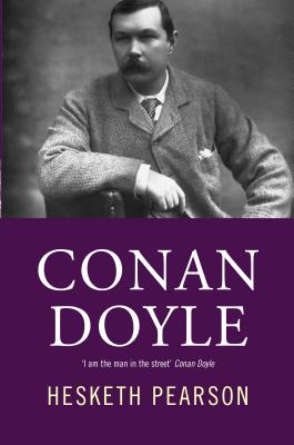 Conan Doyle: His Life and Art - Pearson, Hesketh
