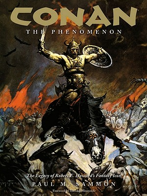 Conan the Phenomenon: The Legacy of Robert E. Howard's Fantasy Icon - Sammon, Paul M