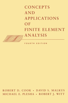 Concepts and Applications of Finite Element Analysis - Cook, Robert D, and Malkus, David S, and Plesha, Michael E