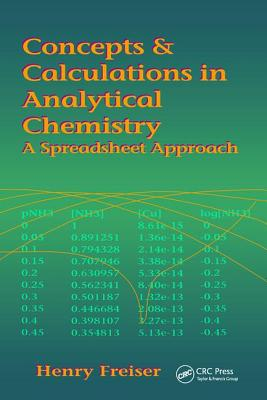 Concepts & Calculations in Analytical Chemistry, Featuring the Use of Excel - Freiser, Henry