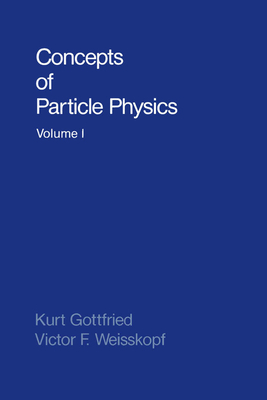 Concepts of Particle Physics - Gottfried, Kurt