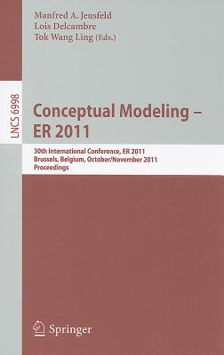 Conceptual Modeling - ER 2011: 30th International Conference on Conceptual Modeling, Brussels, Belgium, October 31 - November 3, 2011. Proceedings - Jeusfeld, Manfred A. (Editor), and Delcambre, Lois (Editor), and Ling, Tok Wang (Editor)