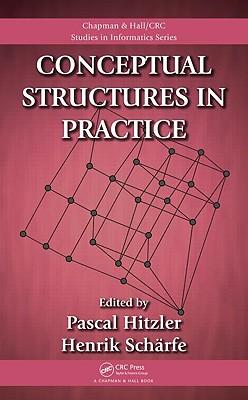 Conceptual Structures in Practice - Hitzler, Pascal (Editor)