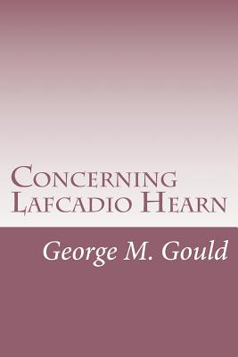 Concerning Lafcadio Hearn - Gould, George M