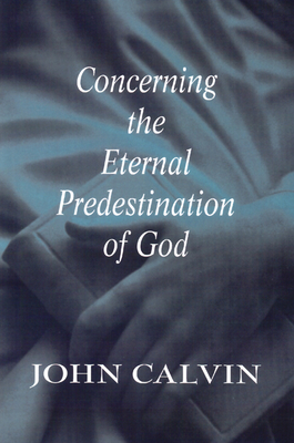 Concerning the Eternal Predestination of God - Calvin, John