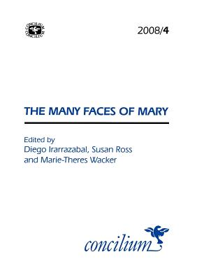Concilium 2008/4 the Many Faces of Mary - Irarrazabal, Diego (Editor)