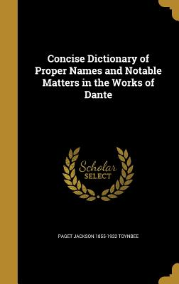 Concise Dictionary of Proper Names and Notable Matters in the Works of Dante - Toynbee, Paget Jackson 1855-1932