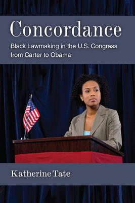 Concordance: Black Lawmaking in the U.S. Congress from Carter to Obama - Tate, Katherine