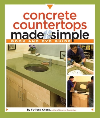 Concrete Countertops Made Simple: A Step-By-Step Guide - Cheng, Fu-Tung, and Millman, Matthew (Photographer)