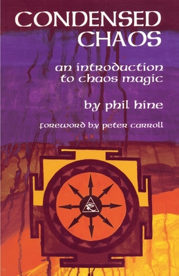 Condensed Chaos: An Introduction to Chaos Magic - Hine, Phil