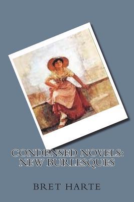Condensed Novels: New Burlesques - Harte, Bret