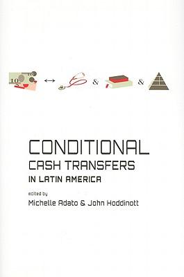 Conditional Cash Transfers in Latin America - Adato, Michelle (Editor), and Hoddinott, John, Professor (Editor)