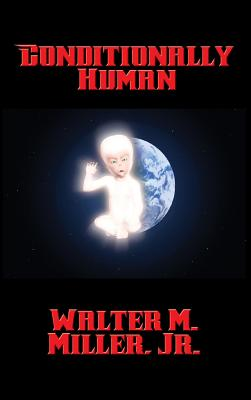Conditionally Human - Miller, Walter M, Jr.