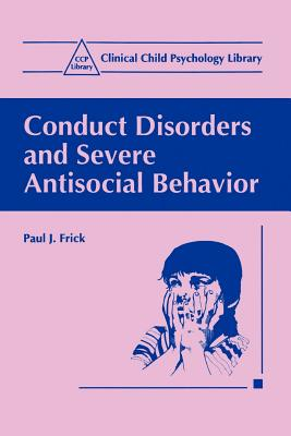Conduct Disorders and Severe Antisocial Behavior - Frick, Paul J