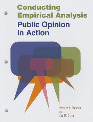Conducting Empirical Analysis: Public Opinion in Action - Clawson, Rosalee A, and Oxley, Zoe M