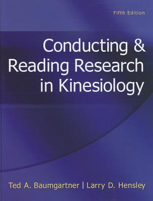 Conducting & Reading Research in Kinesiology - Baumgartner, Ted A, Professor, PhD