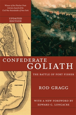 Confederate Goliath: The Battle of Fort Fisher - Gragg, Rod, and Longacre, Edward G (Foreword by)