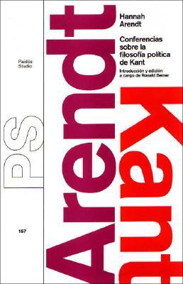 Conferencias Sobre La Filosofia Politica de Kant - Arendt, Hannah