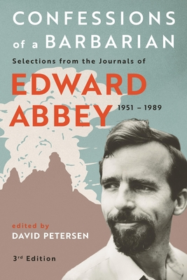 Confessions of a Barbarian: Selections from the Journals of Edward Abbey, 1951 - 1989 - Abbey, Edward, and Peterson, David (Editor)