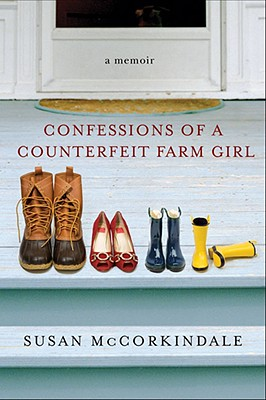 Confessions of a Counterfeit Farm Girl: A Memoir - McCorkindale, Susan