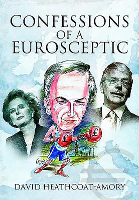 Confessions of a Eurosceptic - Heathcoat-Amory, David