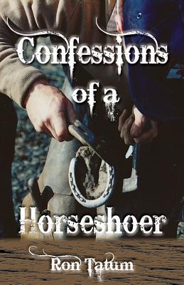 Confessions of a Horseshoer - Tatum, Ron