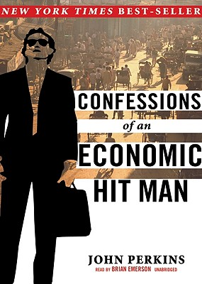 Confessions of an Economic Hit Man - Perkins, John, and Emerson, Brian (Read by)