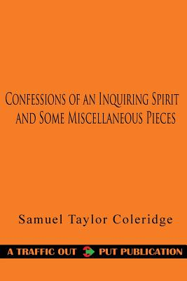 Confessions of an Inquiring Spirit and Some Miscellaneous Pieces - Coleridge, Samuel Taylor