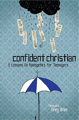 Confident Christian: 6 Lessons on Apologetics for Teenagers - Stier, Greg (Foreword by)