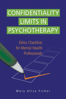 Confidentiality Limits in Psychotherapy: Ethics Checklists for Mental Health Professionals - Fisher, Mary Alice