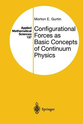 Configurational Forces as Basic Concepts of Continuum Physics - Gurtin, Morton E