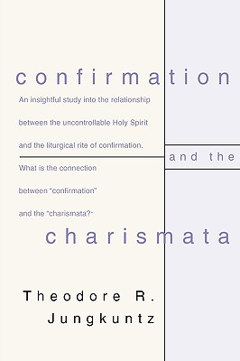 Confirmation and the Charismata - Jungkuntz, Theodore R