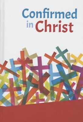Confirmed in Christ - Gesch, Roy