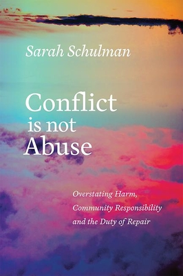 Conflict Is Not Abuse: Overstating Harm, Community Responsibility, and the Duty of Repair - Schulman, Sarah