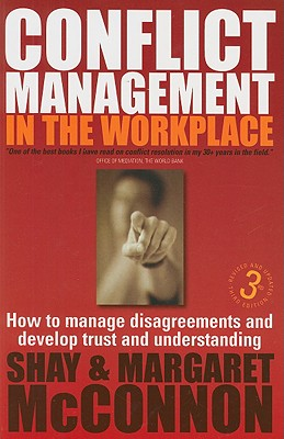 Conflict Management in the Workplace: How to Manage Disagreements and Develop Trust and Understanding - McConnon, Shay, and McConnon, Margaret