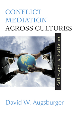 Conflict Mediation Across Cultures: Pathways and Patterns - Augsburger, David W