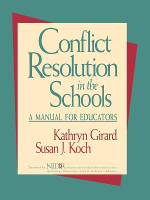 Conflict Resolution in the Schools: A Manual for Educators - Girard, Kathryn, and Koch, Susan J