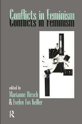 Conflicts in Feminism - Hirsch, Marianne, and Keller, Evelyn Fox