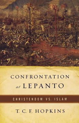 Confrontation at Lepanto: Christendom vs. Islam - Hopkins, T C F