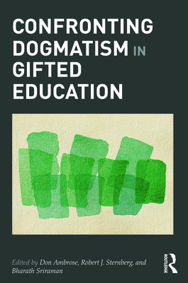 Confronting Dogmatism in Gifted Education - Ambrose, Don (Editor), and Sternberg, Robert (Editor), and Sriraman, Bharath (Editor)
